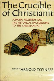 Cover of: The crucible of Christianity: Judaism, Hellenism, and the historical background to the Christian faith