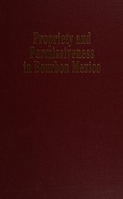 Cover of: Propriety and permissiveness in Bourbon Mexico