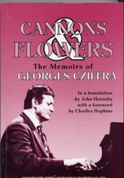 Cover of: Cannons & flowers : the memoirs of Georges Cziffra