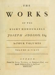 Cover of: The works of the Right Honourable Joseph Addison, Esq. In four volumes