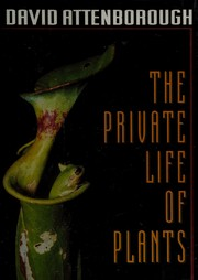 Cover of: The private life of plants: a natural history of plant behaviour