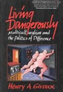 Cover of: Living dangerously: multiculturalism and the politics of difference