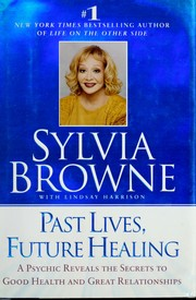 Cover of: Past lives, future healing: a psychic reveals the secrets of good health and great relationships