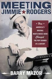 Cover of: Meeting Jimmie Rodgers: how America's original roots music hero changed the pop sounds of a century