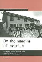 Cover of: On the margins of inclusion: changing labour markets and social exclusion in London