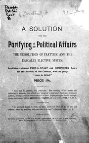 Cover of: A solution for the purifying of our political affairs, the dissolution of partyism and the rascally elective system