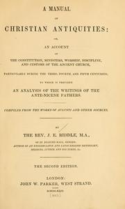 Cover of: A manual of Christian antiquities: or, An account of the constitution, ministers, worship, discipline, and customs of the ancient church, particularly during the third, fourth, and fifth centuries; to which is prefixed an analysis of the writings of the ante-Nicene fathers