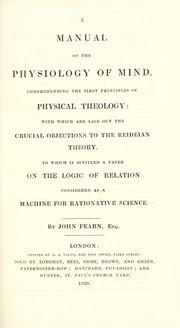 Cover of: A manual of the physiology of mind, comprehending the first principles of physical theology: with which are laid out the crucial objections to the Reideian theory ...