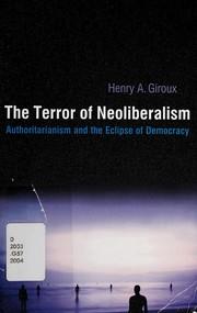 Cover of: The Terror of Neoliberalism: Authoritarianism and the Eclipse of Democracy (Cultural Politics and the Promise of Democracy)