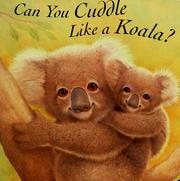Cover of: Can you cuddle like a koala?