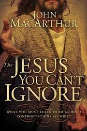 Cover of: The Jesus you can't ignore: what you must learn from the bold confrontations of Christ