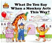 Cover of: What Do You Say When A Monkey Acts This Way?