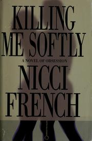 Cover of: Killing me softly: a novel of obsession