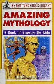 Cover of: The New York Public Library Amazing Mythology: a book of answers for kids