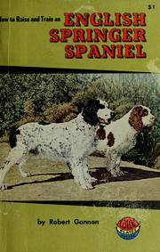 Cover of: How to raise and train a English Springer spaniel / Robert Gannon