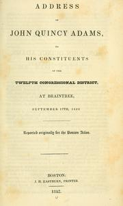 Cover of: Address of John Quincy Adams, to his constituents of the Twelfth Congressional District: at Braintree, September 17th, 1842 ...
