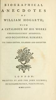 Cover of: Biographical anecdotes of William Hogarth: with a catalogue of his works chronologically arranged; and occasional remarks.