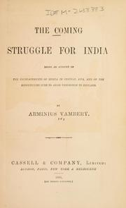 Cover of: The coming struggle for India: being an account of the encroachments of Russia in Central Asia, and of the difficulties sure to arise therefrom to England.