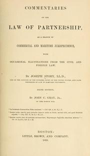 Cover of: Commentaries on the law of partnership, as a branch of commercial and maritime jurisprudence, with occasional illustrations from the civil and foreign law: as a branch of commercial and maritime jurisprudence, with occasional illustrations from the civil and foreign law