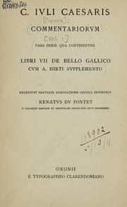 Cover of: Commentariorum pars prior qua continentur Libri VII De Bello Gallico cum A. Hirti Supplemento: Recensuit breuique adnotatione critica instruxit Renatus Du Pontet e Collegio Sanctae et indiuiduae Trinitatis apud Oxonienses