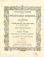 Cover of: Concluding volume of the Swiss family Robinson: or, Adventures of a father, mother and four sons in a desert island; being the second part ofthe same work published by Munroe & Francis.