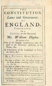 Cover of: The constitution, laws and government of England: vindicated in a letter to the Reverend Mr. William Higden, on account of his view of the  English Constitution with respect tot he Sovereign Authority of the Pinrce, &c.  In vindication of the lawfulness of taking teh otaths, &c.