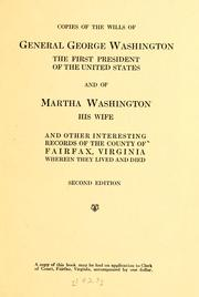 Cover of: Copies of the wills of General George Washington, the first president of the United States and of Martha Washington, his wife