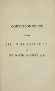 Cover of: Correspondence between Sir Louis Mallet, C.B., and Mr. David Maciver, M.P