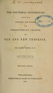 Cover of: The doctrinal differences which have agitated and divided the Presbyterian Church, or, Old and new theology