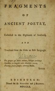 Cover of: Fragments of ancient poetry collected in the Highlands of Scotland: and translated from the Galic or Erse language..