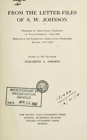 Cover of: From the letter-files of S.W. Johnson, professor of agricultural chemistry in Yale University, 1856-1896, director of the Connecticut Agricultural Experiment Station, 1877-1900