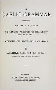 Cover of: A Gaelic grammar, containing the parts of speech and the general principles of phonology and etymology, with a chapter on proper and place names