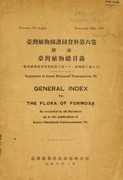 Cover of: General index to the flora of Formosa as recorded in all literature up to the publication of Icones plantarum Formosanarum VI =