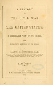 Cover of: The history of the Civil War in the United States: its cause, origin, progress and conclusion ; containing full, impartial and graphic descriptions of the various military and naval engagements, with the heroic deeds achieved by armies and individuals, touching scenes and incidents in the camp, the cabin, the field and the hospital. And biographical sketches of its heroes