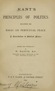 Cover of: Kant's principles of politics: including his essay on Perpetual peace, a contribution to political science