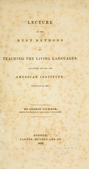 Cover of: Lecture on the best methods of teaching the living languages: Delivered before the American Institute, August 24, 1832.