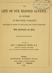 Cover of: The life of our blessed Saviour: an epitome of the Gospel narrative arranged in order of time from the latest harmonies