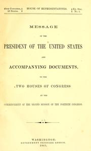 Cover of: Message of the President of the United States and accompanying documents to the two Houses of Congress at the commencement of the second session of the fortieth congress