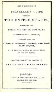 Cover of: Mitchell's traveller's guide through the United States: containing the principal cities, towns, &c., alphabetically arranged, together with the stage, steam-boat, canal, and railroad routes, with the distances, in miles, from place to place ; illustrated by an accurate map of the United States.