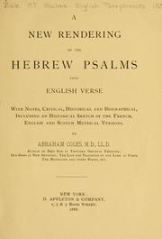 Cover of: A new rendering of the Hebrew Psalms into English verse, with notes, critical, historical and biographical, including an historical sketch of the French, English and Scotch metrical versions