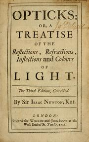 Cover of: Opticks, or, A treatise of the reflections, refractions, inflections, and colours of light