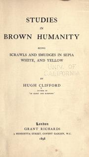 Cover of: Studies in brown humanity, being scrawls and smudges in sepia, white, and yellow, by Hugh Clifford ..