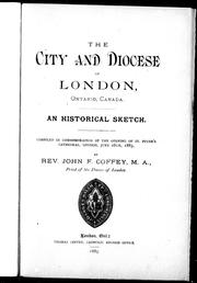 Cover of: The city and diocese of London, Ontario, Canada: an historical sketch compiled in commemoration of the opening of St. Peter's Cathedral, London, June 28th, 1885