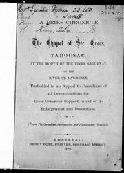 Cover of: A brief chronicle of the chapel of Ste. Croix, Tadousac [sic], at the mouth of the River Saguenay, on the River St. Lawrence: embodied in an appeal to Canadians of all denominations for their generous support in aid of its enlargement and decoration