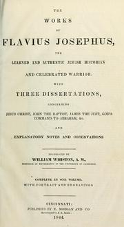 Cover of: Works: with three dissertations, concerning Jesus Christ, John the Baptist, James the Just, God's command to Abraham, &c., and explanatory notes and observations.  Translated by William Whiston.