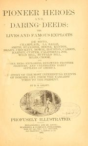 Cover of: Pioneer heroes and daring deeds: the lives and famous exploits of ..: hero explorers, renowned frontier fighters, and celebrated early settlers of America.