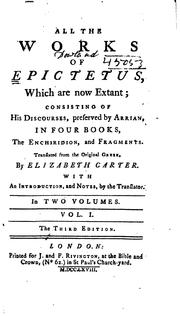 Cover of: All the works of Epictetus, which are now extant: consisting of his Discourses, preserved by Arrian, in four books, the Enchiridion, and fragments.