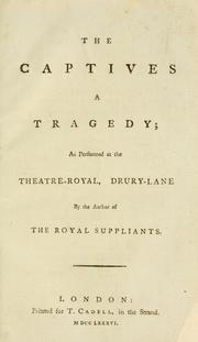 Cover of: The captives a tragedy: as performed at the Theatre-Royal, Drury-Lane by the author of The royal suppliants.