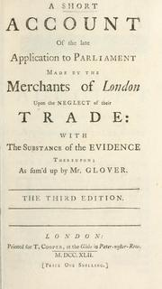Cover of: A short account of the late application to Parliament made by the merchants of London upon the neglect of their trade