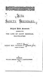 Cover of: Acta Sancti Brendani: original Latin documents connected with the life of Saint Brendan, patron ..